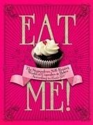Eat Me!: The Stupendous, Self-Raising World of Cupcakes and Bakes According to Cookie Girl