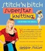 Stitch &#x27;n Bitch Superstar Knitting: Go Beyond the Basics