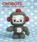 Crobots: 20 Amigurumi Robots to Make