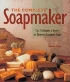 The Complete Soapmaker: Tips, Techniques &amp;amp; Recipes For Luxurious Handmade Soaps