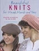 Beautiful Knits for Heads, Hands and Toes