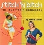 Stitch &#x27;n Bitch: The Knitter&#x27;s Handbook
