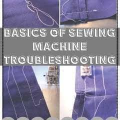 Basics Of Sewing Machine Troubleshooting