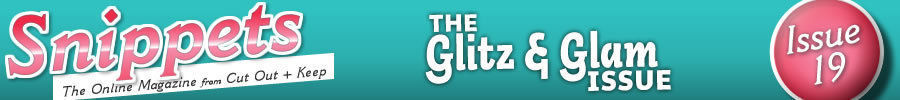 Snippets Issue 19 : The Glitz & Glam Issue