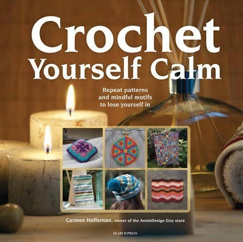 Crochet Flowers Tutorial By Carmen Heffernan : Crochet Yourself Calm by Carmen Heffernan ? Search Press ...