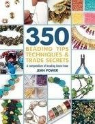 350 Beading Tips, Techniques and Trade Secrets (350 Tips, Techniques & Trade Secrets)