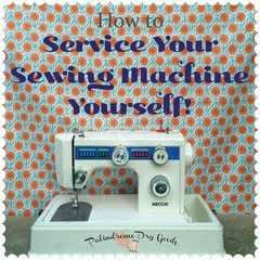 How To Service Your Sewing Machine Yourself