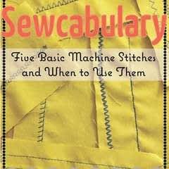 Sewcabulary: Five Different Machine Stitches And When To Use Them