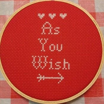 As you Wish.. .  Free tutorial with pictures on how to cross stitch  in under 150 minutes by needleworking and cross stitching with aida cloth, dmc floss, and embroidery needle. Inspired by valentine's day and movies. How To posted by SSaunders.  in the Needlework section Difficulty: Easy. Cost: Absolutley free. Steps: 1