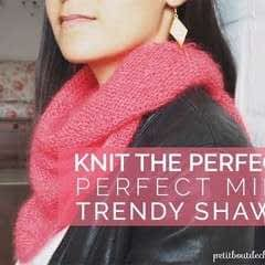 Knit The Perfect Mini Trendy Shawl